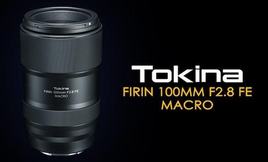 Tokina FiRIN 100mm f/2.8 FE AF Macro lens for E-mount officially announced