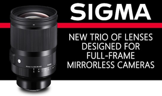 Announced: Sigma 14-24mm f/2.8, 35mm f/1.2, 45mm f/2.8 DG DN lenses for Leica L-mount and Sony E-mount